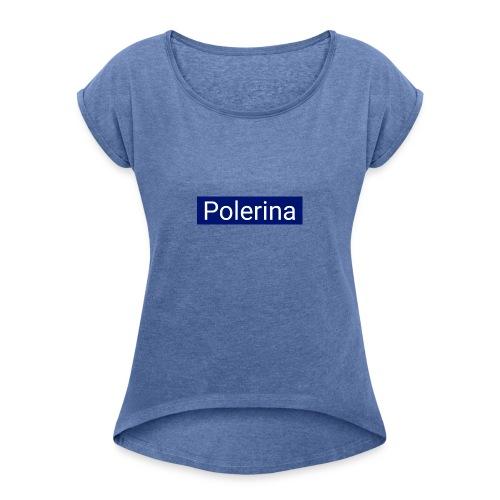 Polerina - Frauen T-Shirt mit gerollten Ärmeln