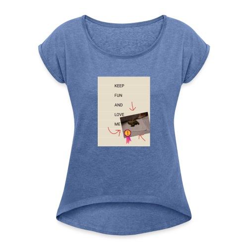 Keep fun and love me - Naisten T-paita, jossa rullatut hihat