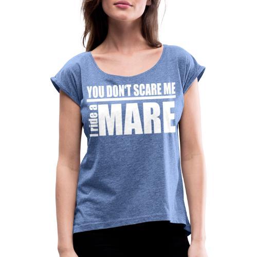 You don't scare me! I ride a mare - Frauen T-Shirt mit gerollten Ärmeln