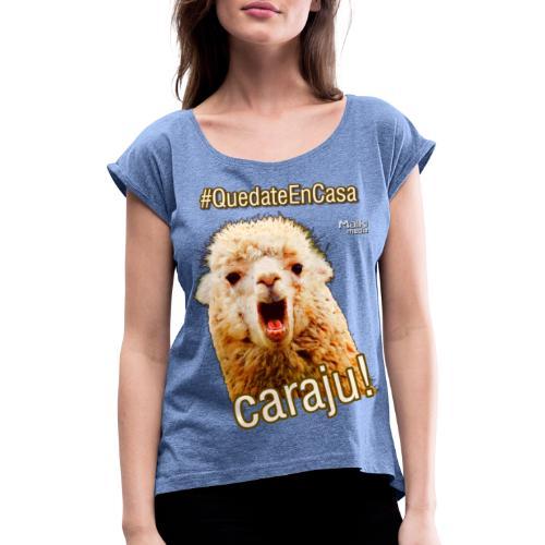 Quedate En Casa Caraju - Camiseta con manga enrollada mujer