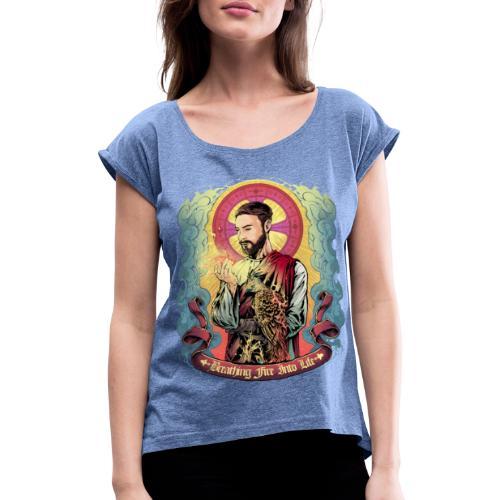 Breathing Fire Into Life - Frauen T-Shirt mit gerollten Ärmeln