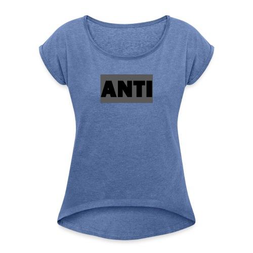 ANTI - Frauen T-Shirt mit gerollten Ärmeln