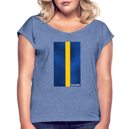 live.Lesen Grafik - Frauen T-Shirt mit gerollten Ärmeln