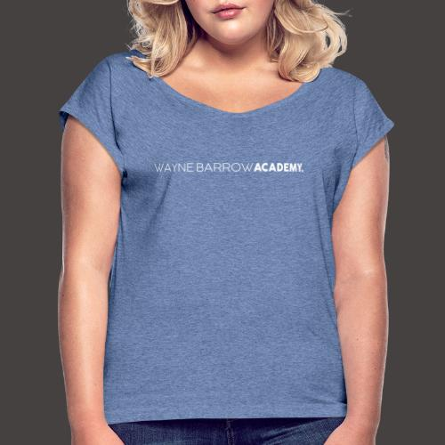 Wayne Barrow Academy Merchandise - Women's T-Shirt with rolled up sleeves
