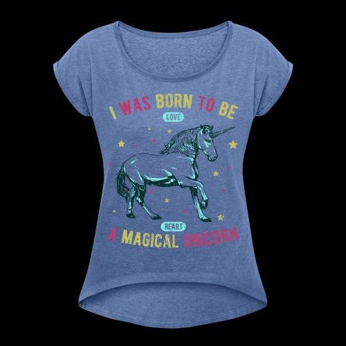 Magical Unicorn - Frauen T-Shirt mit gerollten Ärmeln