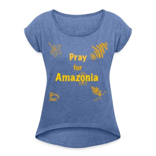 Pray for Amazonia - Frauen T-Shirt mit gerollten Ärmeln
