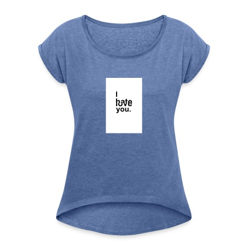 I Hate You But I Love You - Women's T-Shirt with rolled up sleeves
