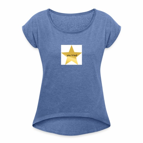 You Tried Star - Women's T-Shirt with rolled up sleeves