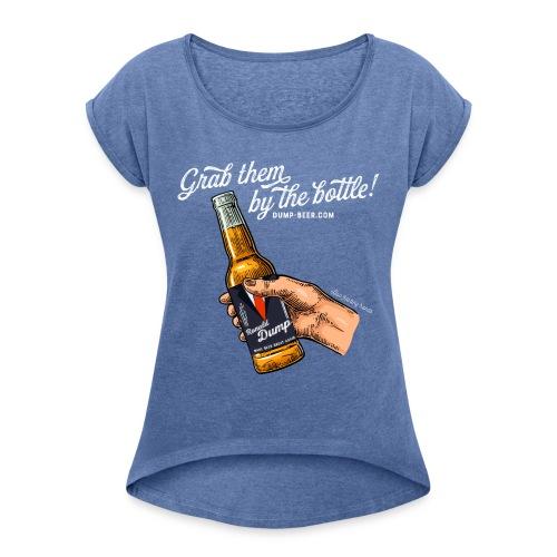 Grab them by the bottle! - Frauen T-Shirt mit gerollten Ärmeln