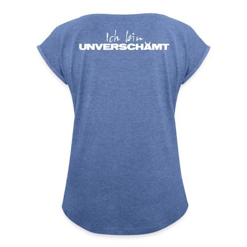 Ich bin UNVERSCHÄMT - Frauen T-Shirt mit gerollten Ärmeln