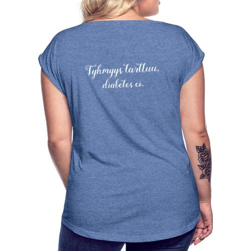 Tyhmyys tarttuu, diabetes ei - Naisten T-paita, jossa rullatut hihat