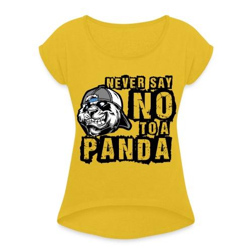 Never Say No To a Panda - Frauen T-Shirt mit gerollten Ärmeln
