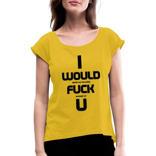 Never fuck - Women's T-Shirt with rolled up sleeves
