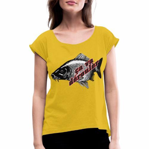 Ca va derouler, je pêche la carpe - T-shirt à manches retroussées Femme