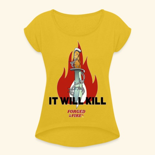 IT WILL KILL FIRE - Koszulka damska z lekko podwiniętymi rękawami