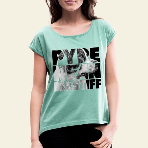 Pyrenean Mastiff II - Naisten T-paita, jossa rullatut hihat