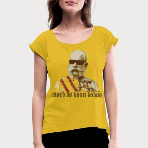 Kaiser Franz Bahöö - Frauen T-Shirt mit gerollten Ärmeln