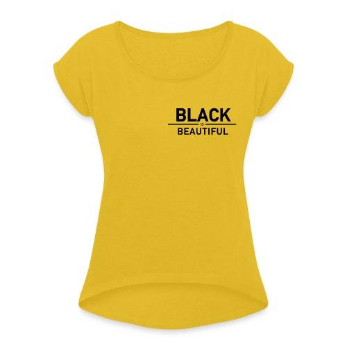 Black is Beautiful - Frauen T-Shirt mit gerollten Ärmeln