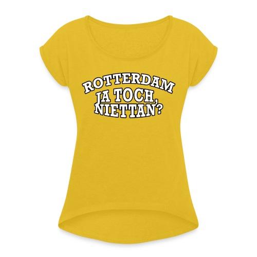 Rotterdam - Ja toch, niettan? - Vrouwen T-shirt met opgerolde mouwen