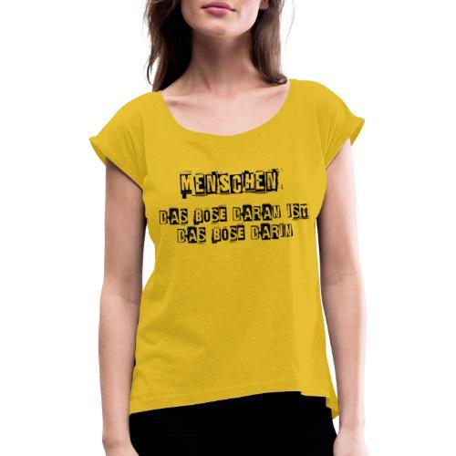 Das Böse am Menschen lustiger sarkastischer Spruch - Frauen T-Shirt mit gerollten Ärmeln