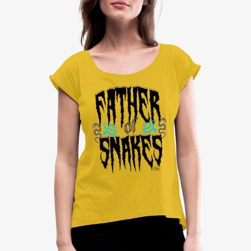 Father of Snakes II - Naisten T-paita, jossa rullatut hihat