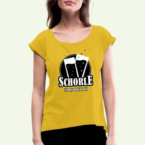 Schorle is my motor oil (Stangenglas) - Frauen T-Shirt mit gerollten Ärmeln