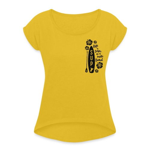 SUP & Flowers - Women's T-Shirt with rolled up sleeves