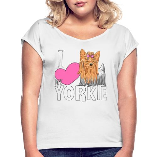 I love my Yorkie - Women's T-Shirt with rolled up sleeves