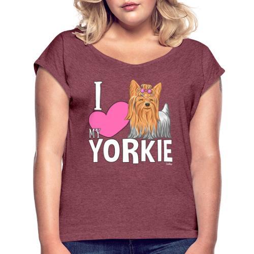 I love my Yorkie - Naisten T-paita, jossa rullatut hihat