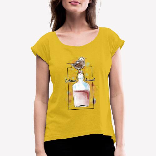 Schnapsdrossel - Frauen T-Shirt mit gerollten Ärmeln