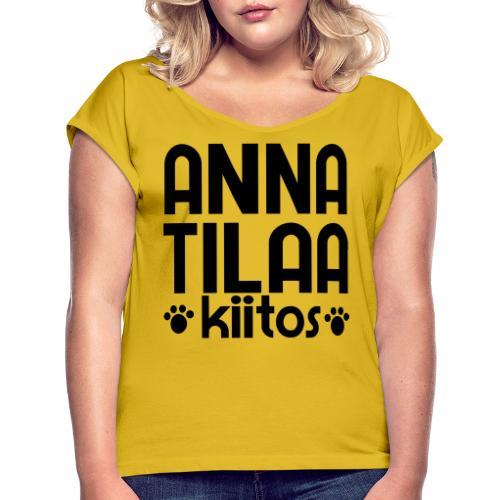 Anna Tilaa Kiitos 2 - Naisten T-paita, jossa rullatut hihat