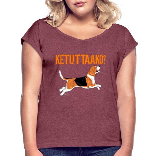 Ketuttaako Beagle - Naisten T-paita, jossa rullatut hihat