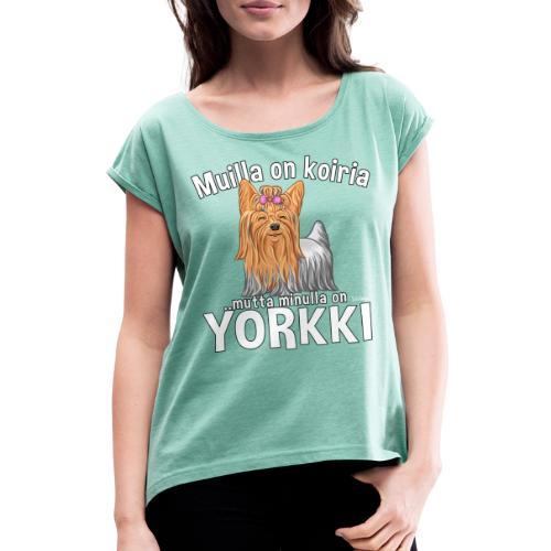 Yorkki Koiria - Naisten T-paita, jossa rullatut hihat