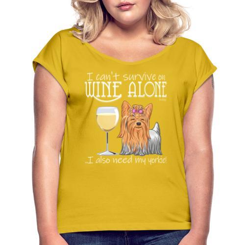 Wine Alone Yorkie - Naisten T-paita, jossa rullatut hihat