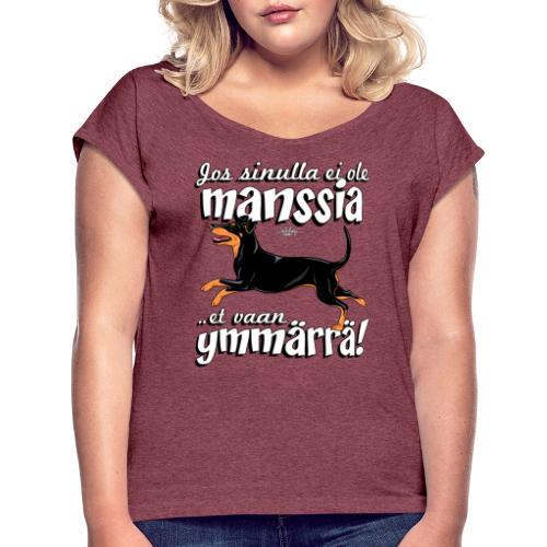 Manssi Ymmärrä - Naisten T-paita, jossa rullatut hihat