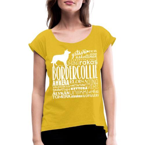 Border Collie Sanat V2 - Naisten T-paita, jossa rullatut hihat