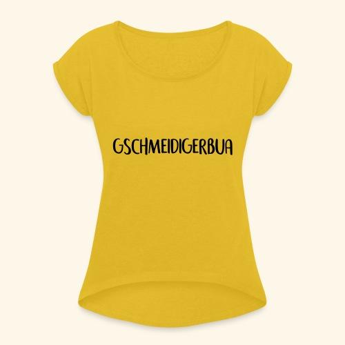 Gschmeidiger Bua - Frauen T-Shirt mit gerollten Ärmeln