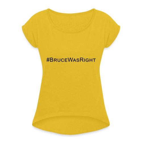 #Brucewasright - Women's T-Shirt with rolled up sleeves