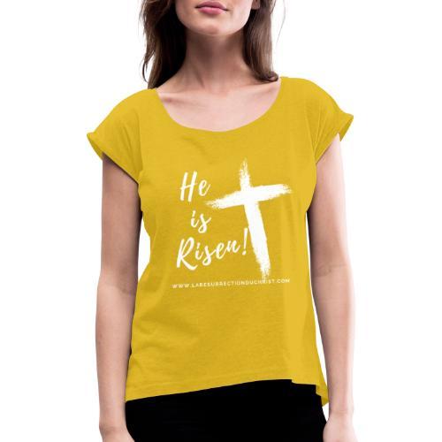 He is Risen ! V2 (Il est ressuscité !) - T-shirt à manches retroussées Femme
