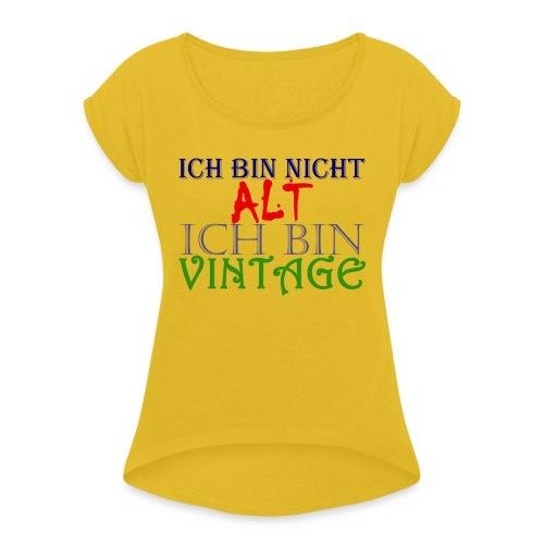 NICHT ALT NUR VINTAGE - Frauen T-Shirt mit gerollten Ärmeln