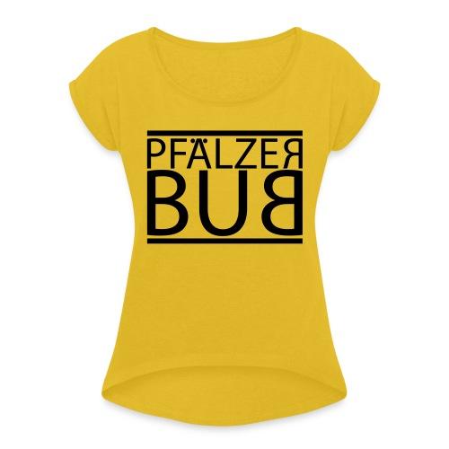 pfaelzer bub - Frauen T-Shirt mit gerollten Ärmeln