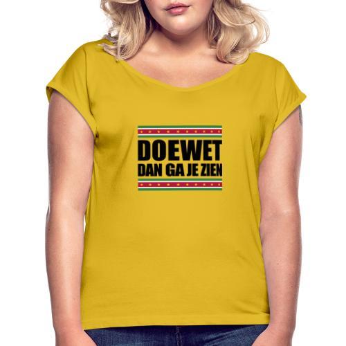 DOEWET DAN GA JE ZIEN - Vrouwen T-shirt met opgerolde mouwen