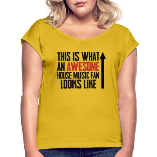 House Music Fan - Women's T-Shirt with rolled up sleeves