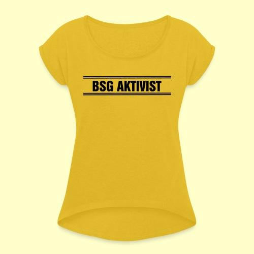 BSG Aktivist Schriftzug - Frauen T-Shirt mit gerollten Ärmeln