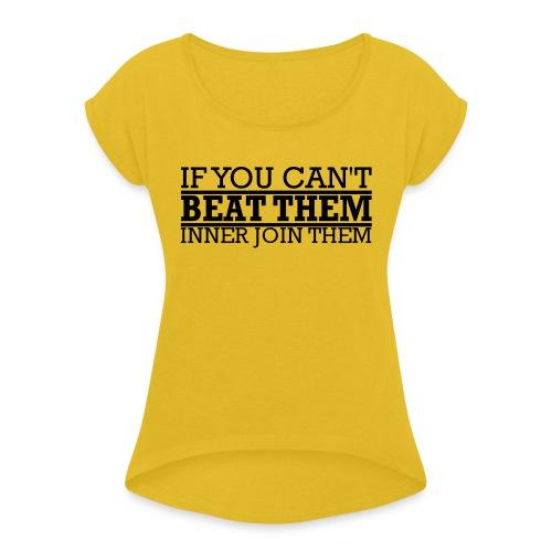 If You can't beat them, inner join them - T-shirt med upprullade ärmar dam