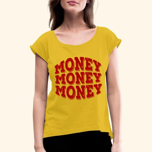 Money money money - Women's T-Shirt with rolled up sleeves