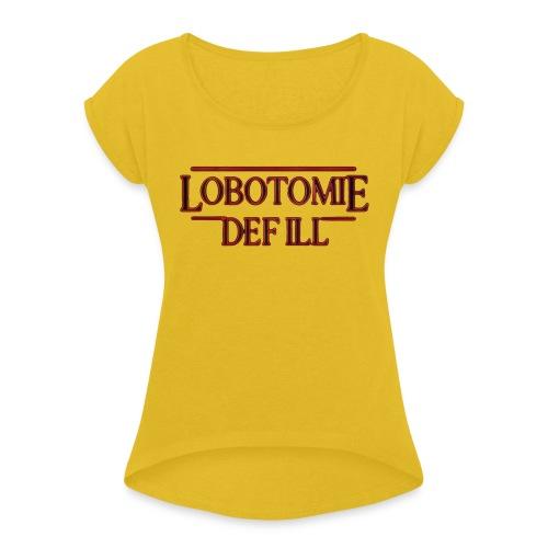 Lobotomie Def Ill - Stranger 80s Edition - Frauen T-Shirt mit gerollten Ärmeln