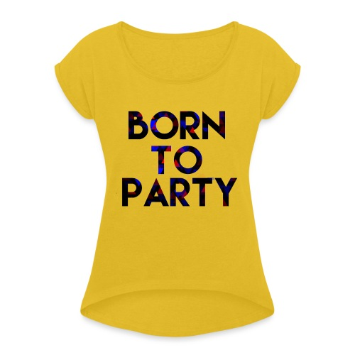 Born to Party - Women's T-Shirt with rolled up sleeves