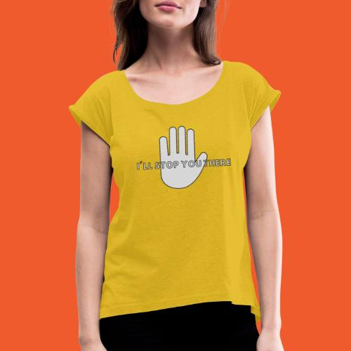 i ll stop you there 3 - Women's T-Shirt with rolled up sleeves