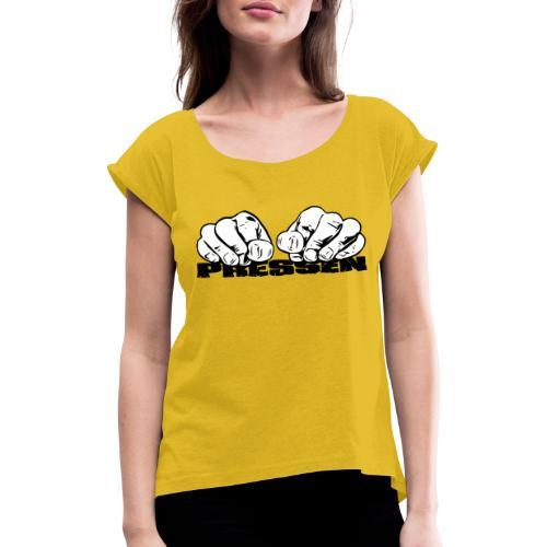 Pressen ist angesagt - Frauen T-Shirt mit gerollten Ärmeln